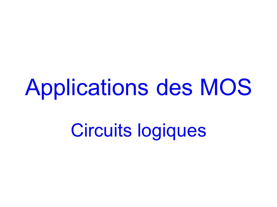 Applications des MOS Circuits logiques