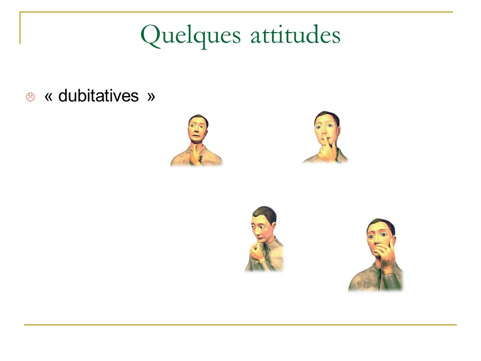 Quelques attitudes « dubitatives »