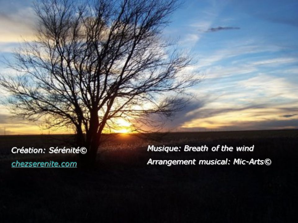 Création: Sérénité© chezserenite.com Musique: Breath of the wind Arrangement musical: Mic-Arts©