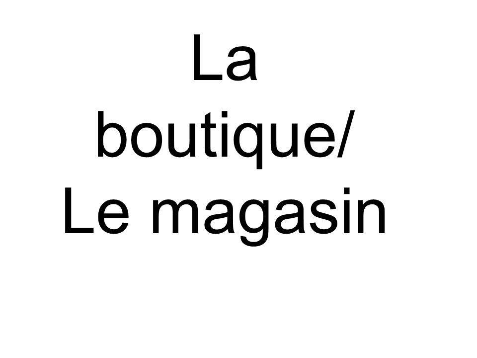 La boutique/ Le magasin
