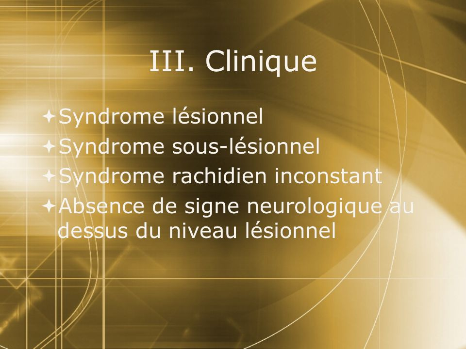 III. Clinique Syndrome lésionnel Syndrome sous-lésionnel
