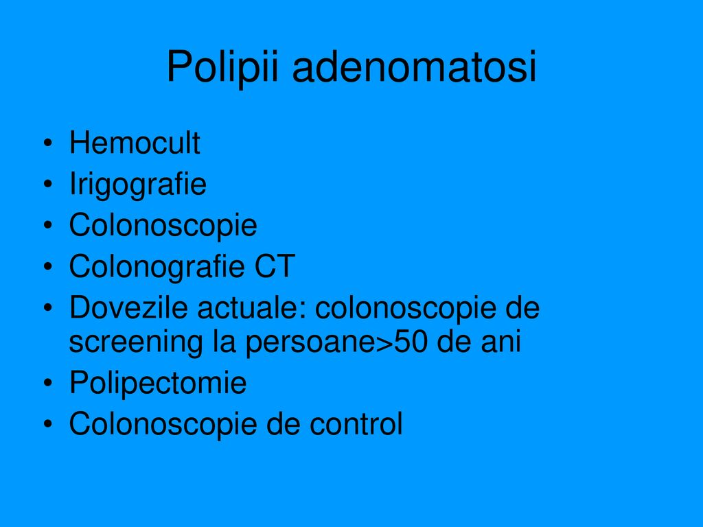 Polipii adenomatosi Hemocult Irigografie Colonoscopie Colonografie CT