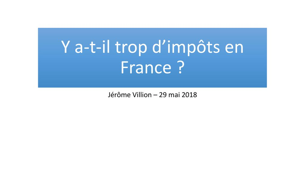 Y A T Il Trop D Impots En France Ppt Telecharger