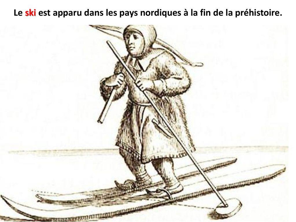 Le ski est apparu dans les pays nordiques à la fin de la préhistoire. - ppt télécharger