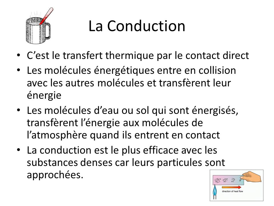 La Conduction C'est le transfert thermique par le contact direct