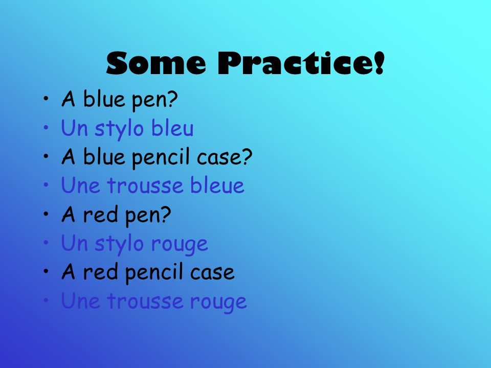 Some Practice! A blue pen Un stylo bleu A blue pencil case