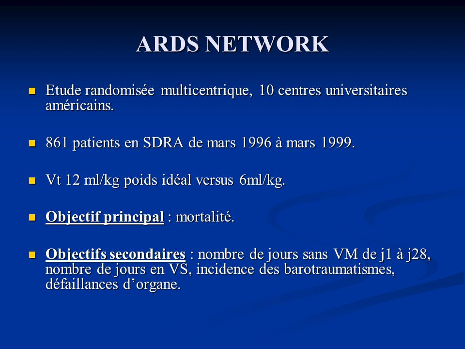 ARDS NETWORK Etude randomisée multicentrique, 10 centres universitaires américains. 861 patients en SDRA de mars 1996 à mars