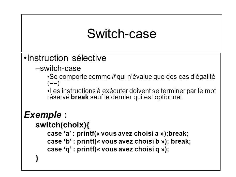 Switch-case Instruction sélective Exemple : switch-case switch(choix){