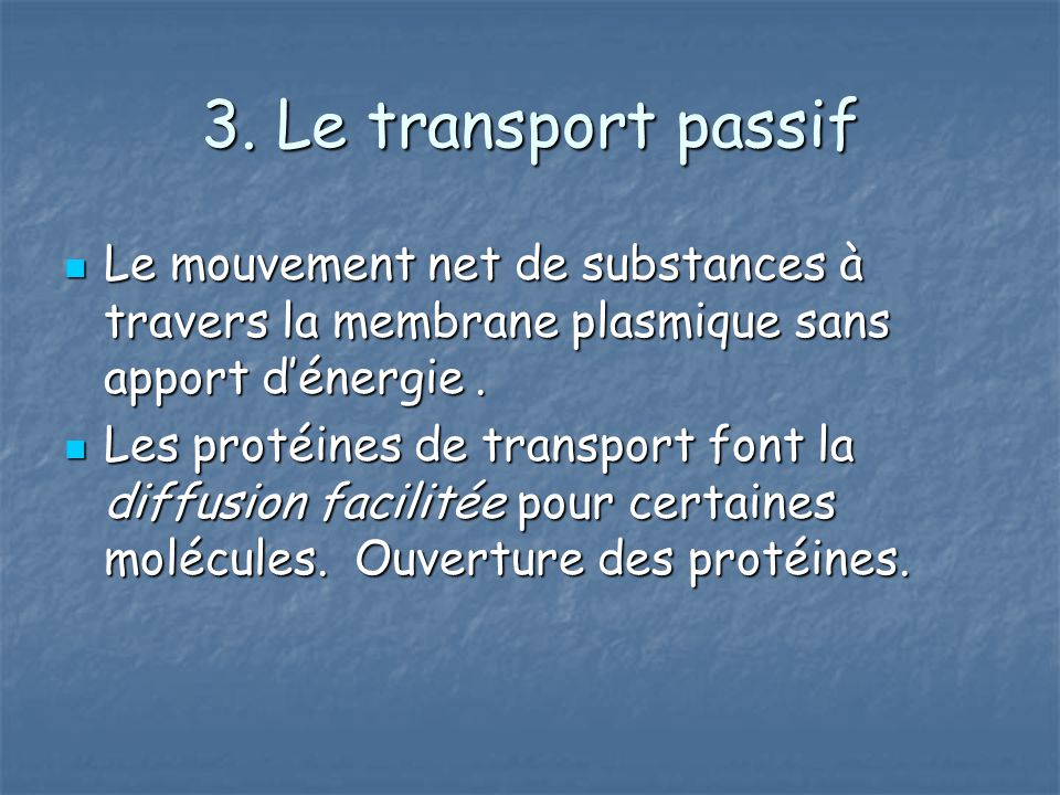 3. Le transport passif Le mouvement net de substances à travers la membrane plasmique sans apport d'énergie .