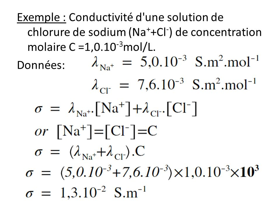 Exemple : Conductivité d une solution de chlorure de sodium (Na++Cl-) de concentration molaire C =1,0.10-3mol/L.
