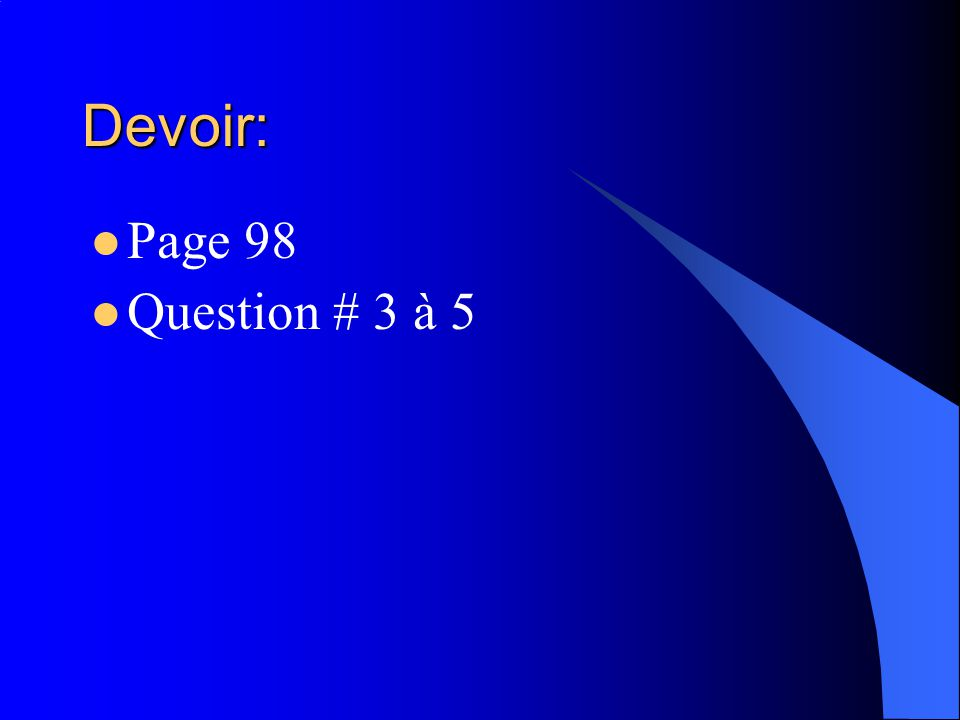 Devoir: Page 98 Question # 3 à 5