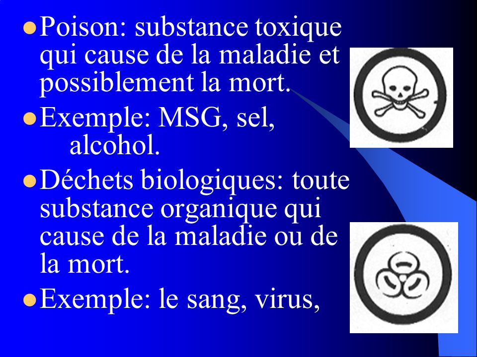 Poison: substance toxique qui cause de la maladie et possiblement la mort.
