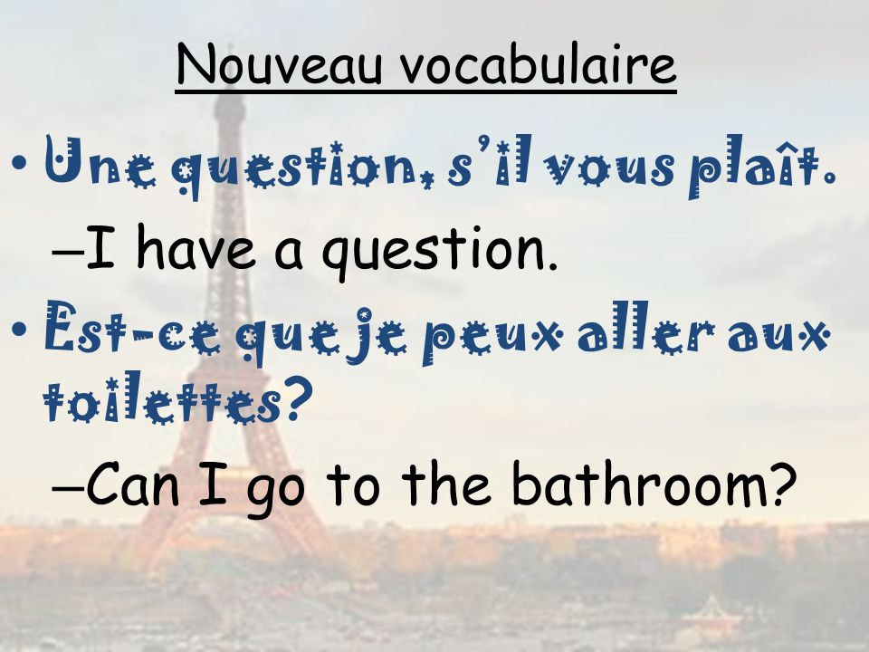 Une question, s'il vous plaît. I have a question.