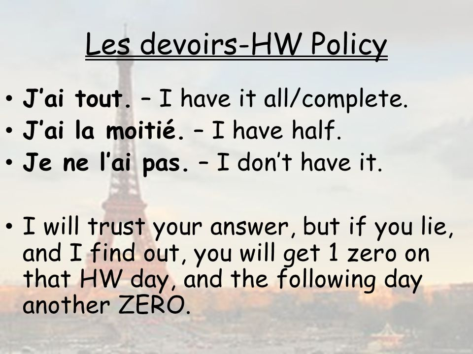 Les devoirs-HW Policy J'ai tout. – I have it all/complete.