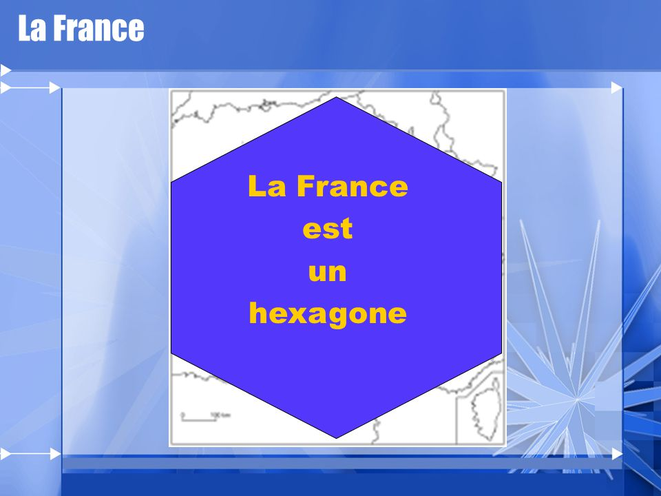 La France La France est un hexagone