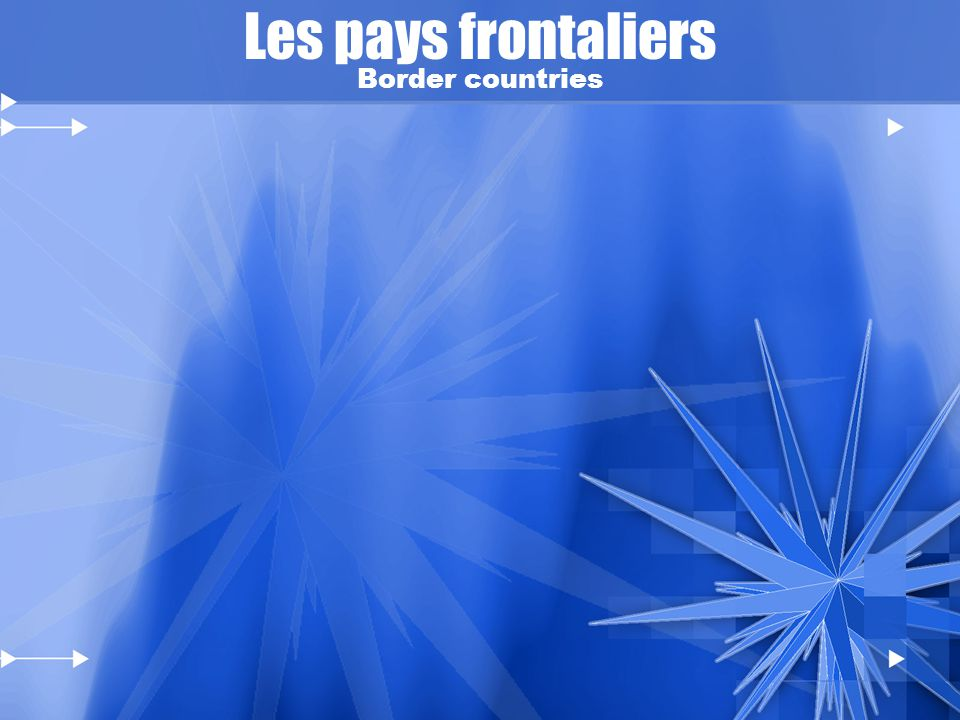 Les pays frontaliers Border countries
