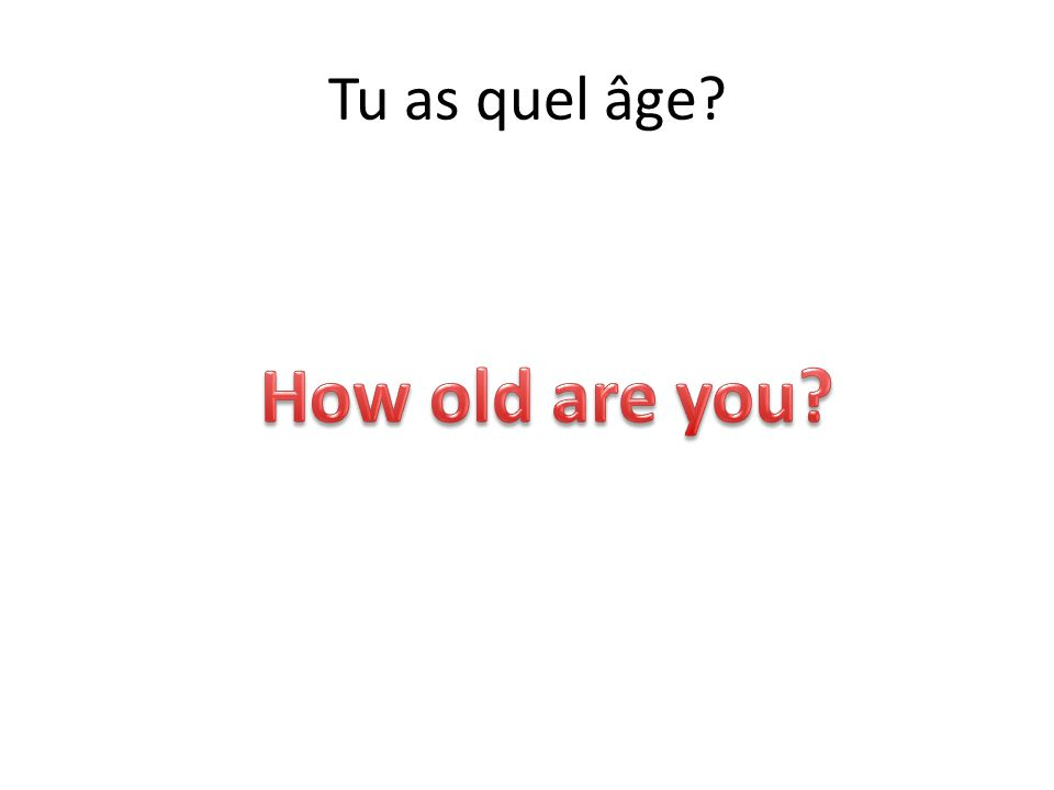 Tu as quel âge How old are you