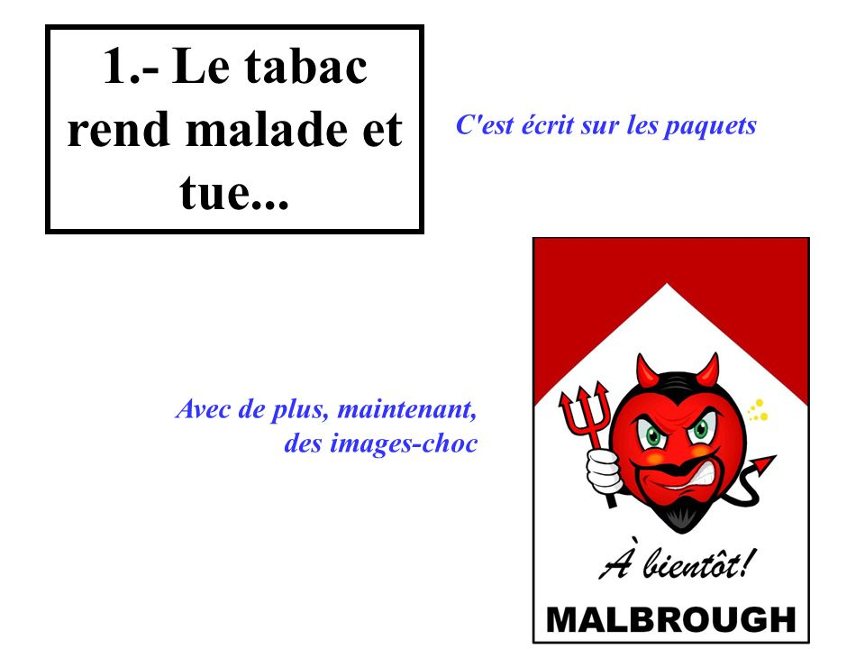 1.- Le tabac rend malade et tue...