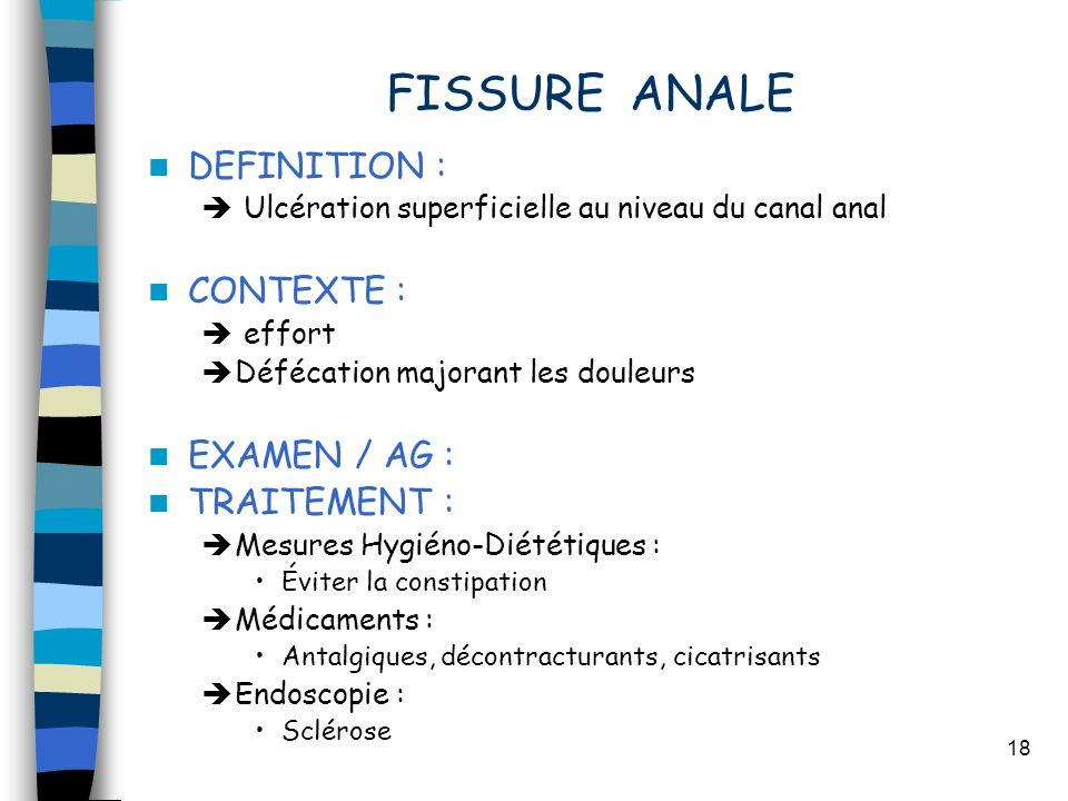 FISSURE ANALE DEFINITION : CONTEXTE : EXAMEN / AG : TRAITEMENT :