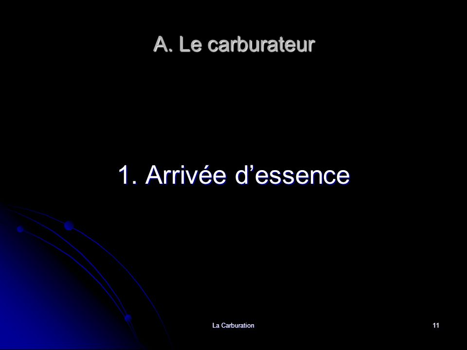 A. Le carburateur 1. Arrivée d'essence La Carburation