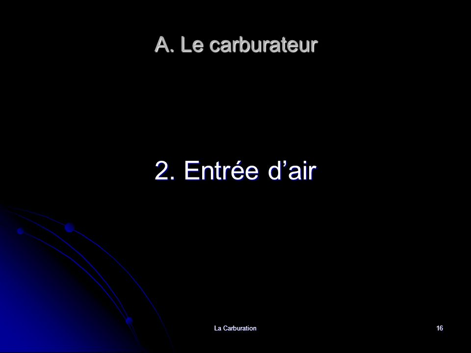 A. Le carburateur 2. Entrée d'air La Carburation