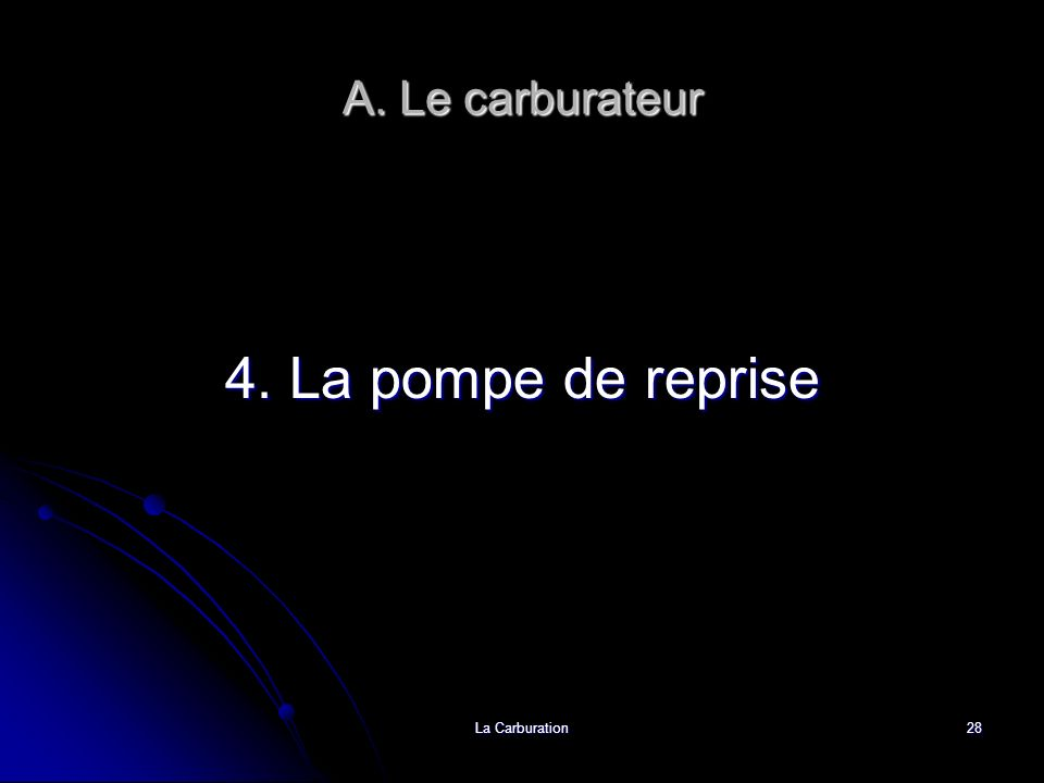 A. Le carburateur 4. La pompe de reprise La Carburation