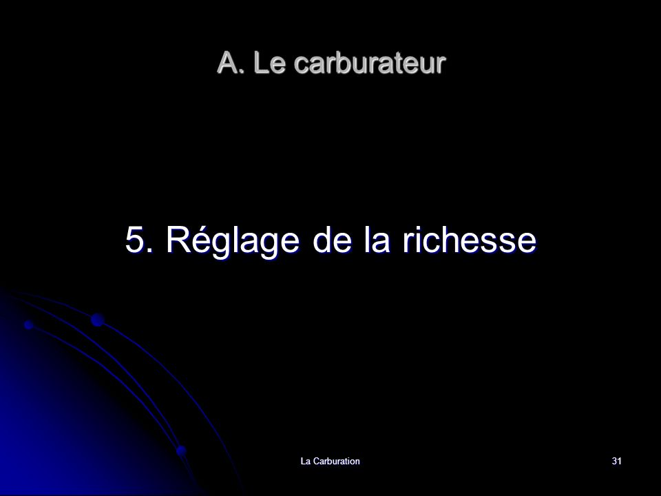 A. Le carburateur 5. Réglage de la richesse La Carburation
