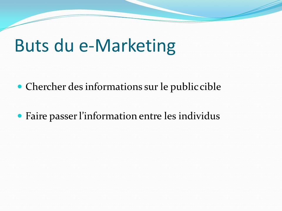 Buts du e-Marketing Chercher des informations sur le public cible