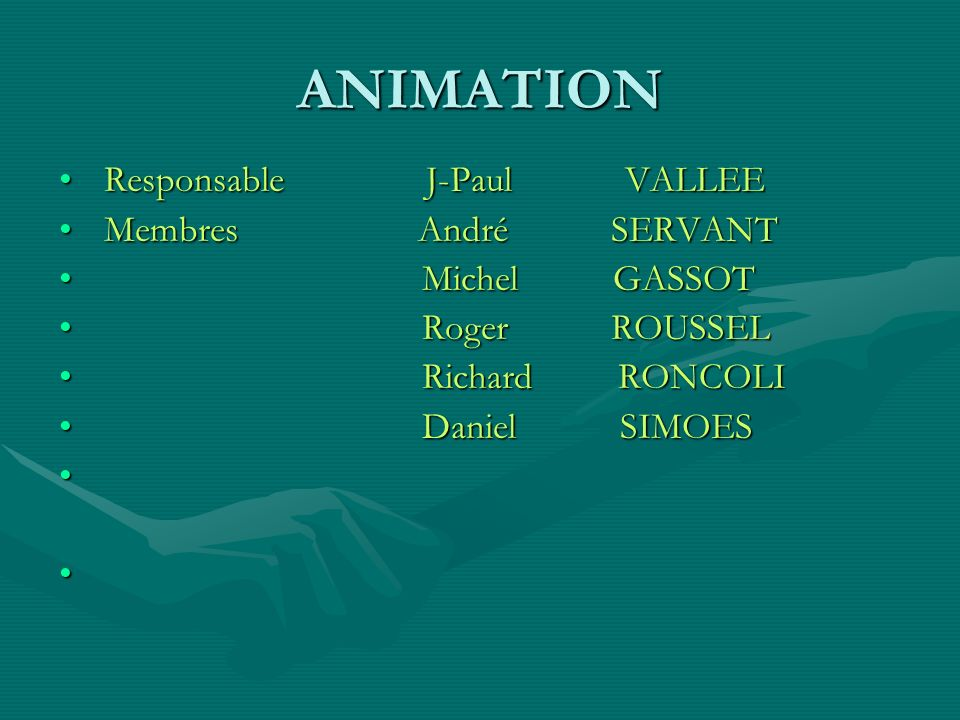 ANIMATION Responsable J-Paul VALLEE Membres André SERVANT