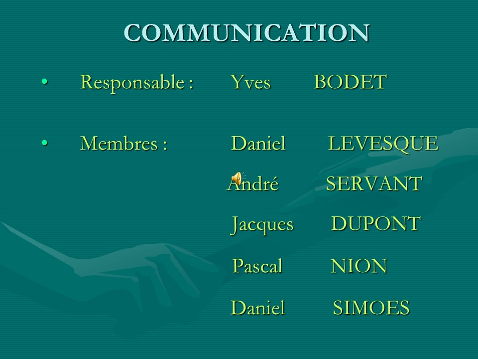 COMMUNICATION Responsable : Yves BODET Membres : Daniel LEVESQUE