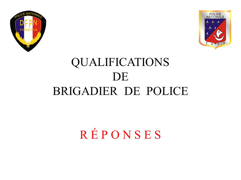 QUALIFICATIONS DE BRIGADIER DE POLICE