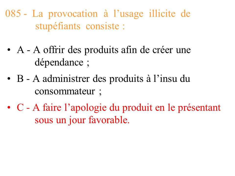085 - La provocation à l'usage illicite de stupéfiants consiste :