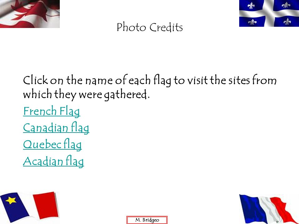Photo Credits Click on the name of each flag to visit the sites from which they were gathered. French Flag.