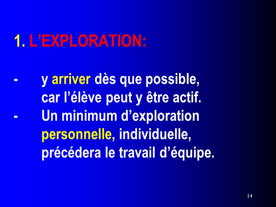 1. L'EXPLORATION: -. y arriver dès que possible,