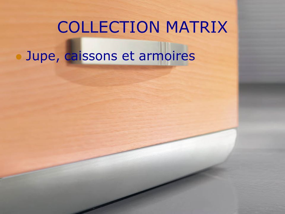 COLLECTION MATRIX Jupe, caissons et armoires