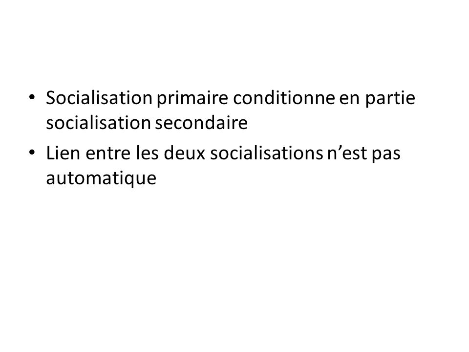 Socialisation primaire conditionne en partie socialisation secondaire