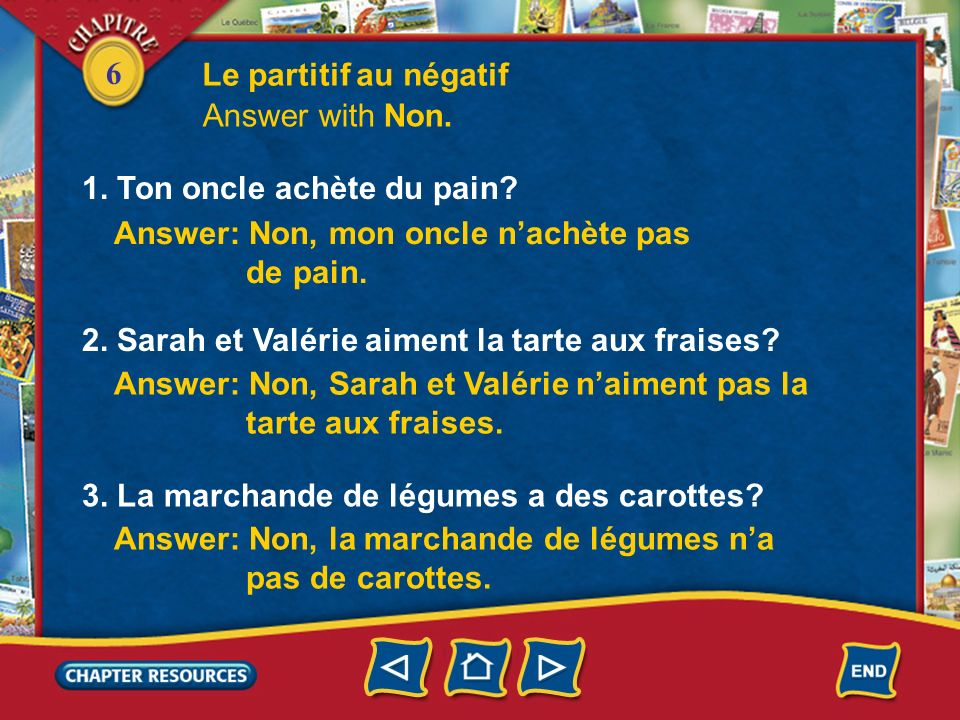 Le partitif au négatif Answer with Non. 1. Ton oncle achète du pain Answer: Non, mon oncle n'achète pas.