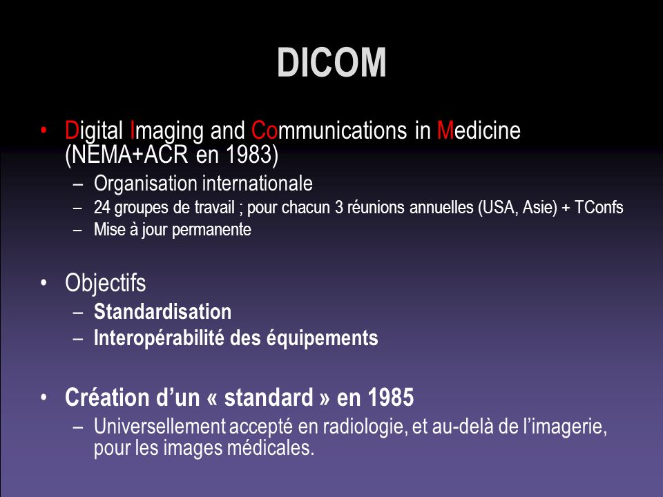 DICOM Digital Imaging and Communications in Medicine (NEMA+ACR en 1983) Organisation internationale.