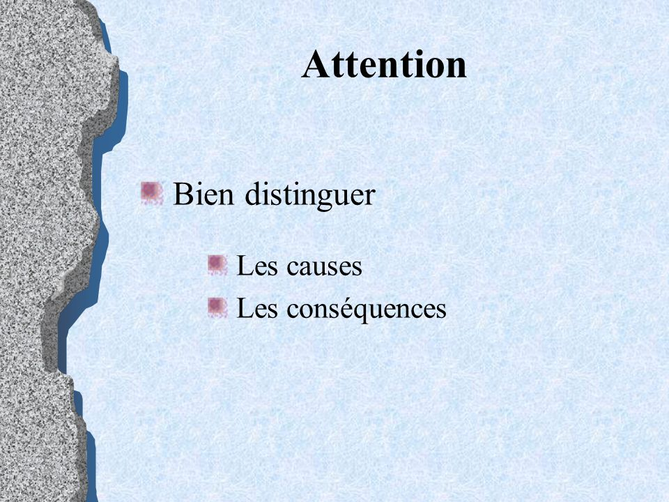 Attention Bien distinguer Les causes Les conséquences