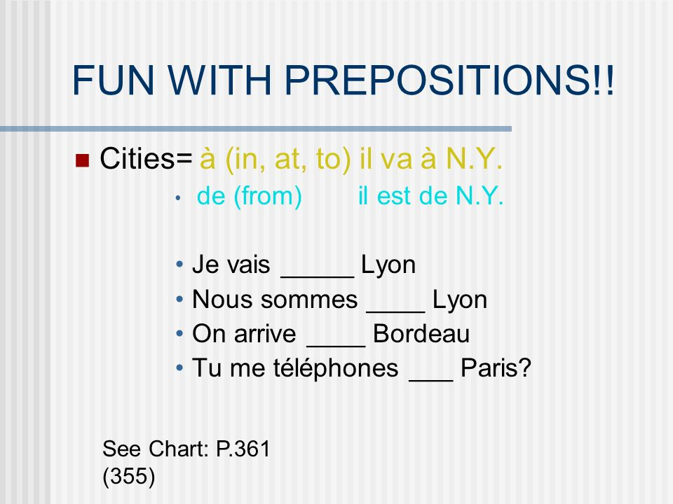 FUN WITH PREPOSITIONS!! Cities= à (in, at, to) il va à N.Y.