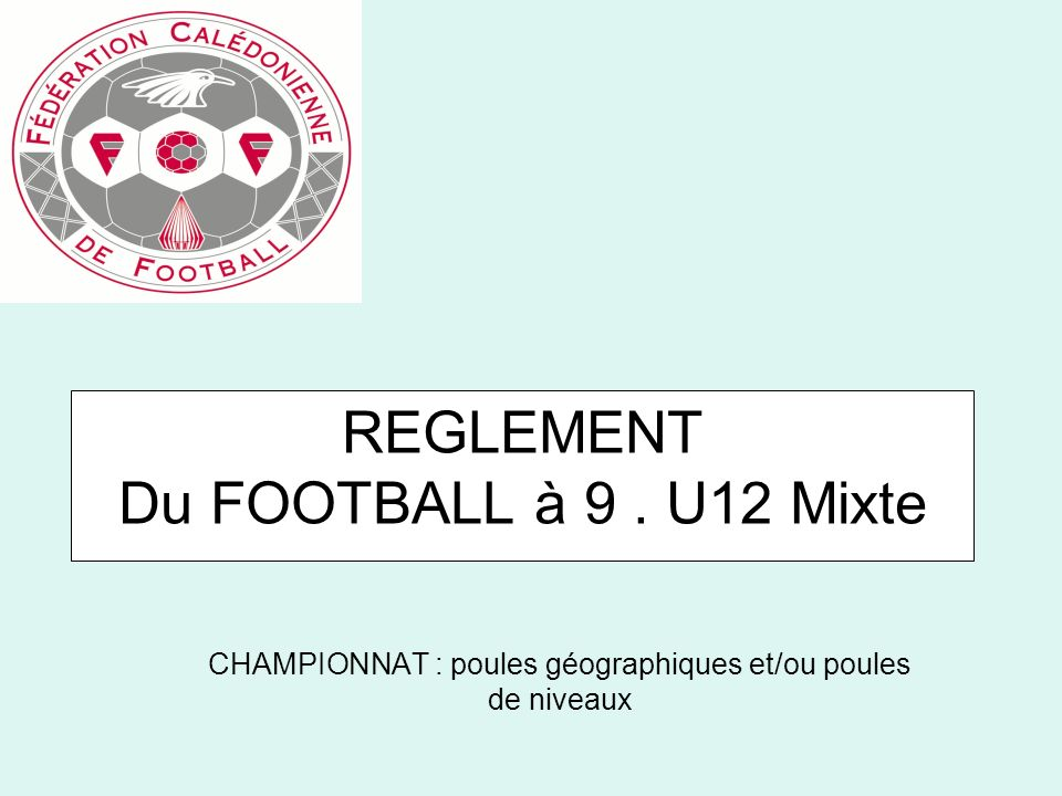 REGLEMENT Du FOOTBALL à 9 . U12 Mixte