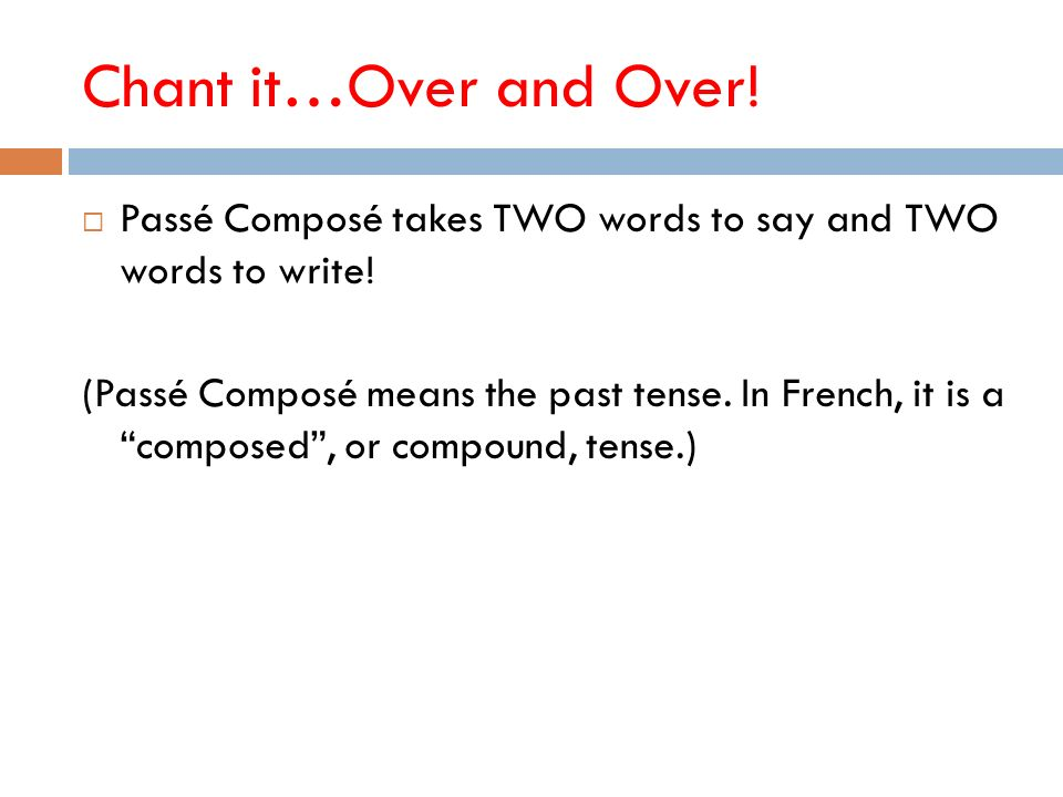 Chant it…Over and Over! Passé Composé takes TWO words to say and TWO words to write!