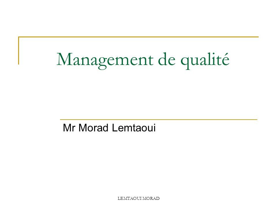 Management de qualité Mr Morad Lemtaoui LEMTAOUI MORAD