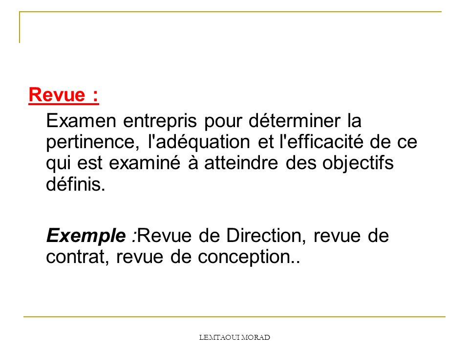 Exemple :Revue de Direction, revue de contrat, revue de conception..