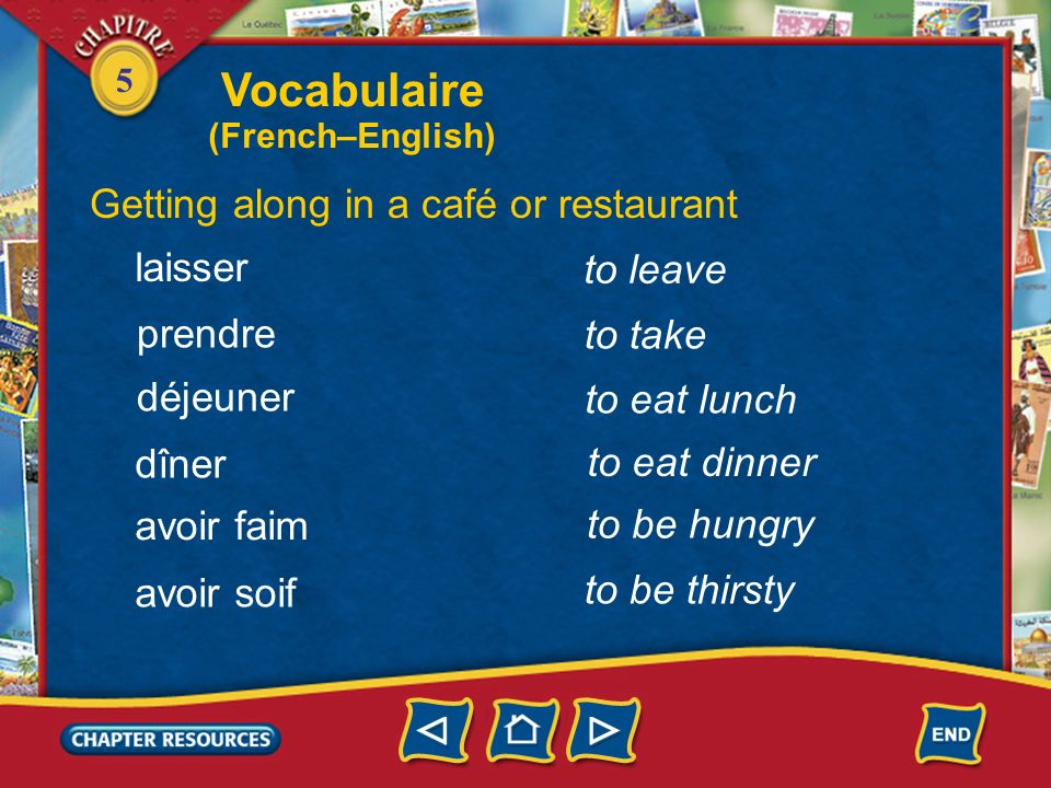 Vocabulaire Getting along in a café or restaurant laisser to leave