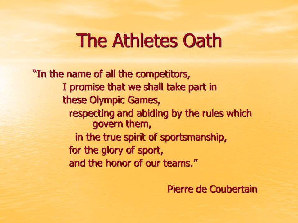 The Athletes Oath In the name of all the competitors,