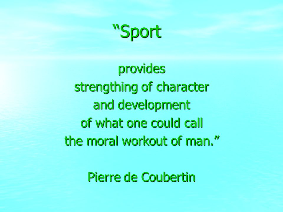 Sport provides strengthing of character and development