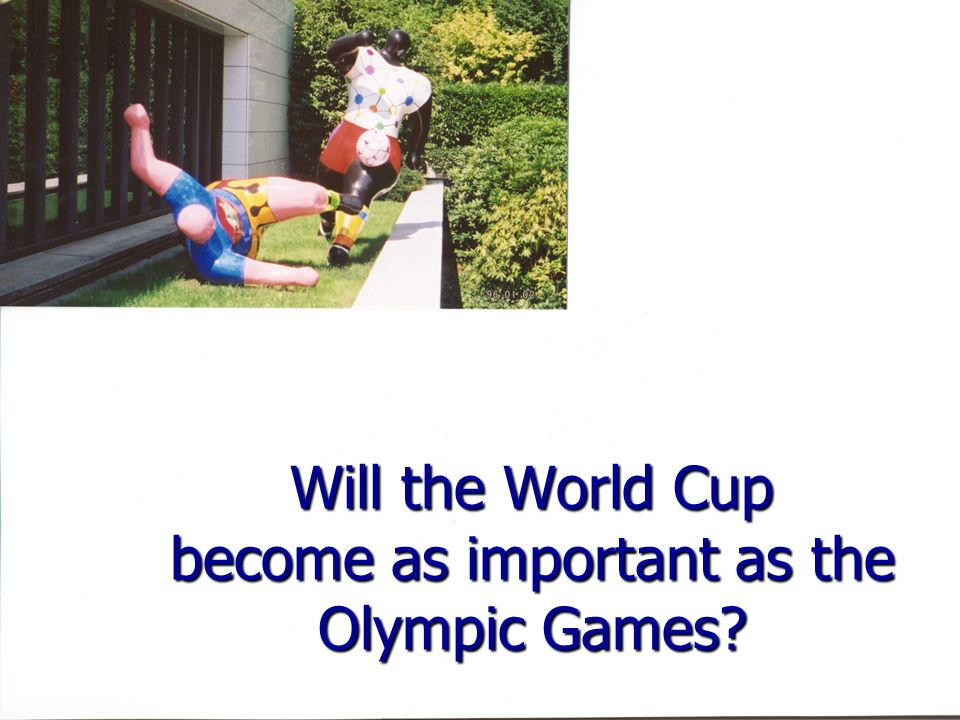 Will the World Cup become as important as the Olympic Games