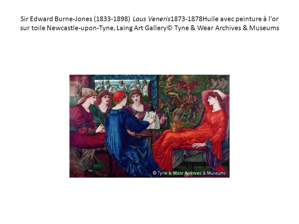 Sir Edward Burne-Jones ( ) Laus Veneris Huile avec peinture à l or sur toile Newcastle-upon-Tyne, Laing Art Gallery© Tyne & Wear Archives & Museums