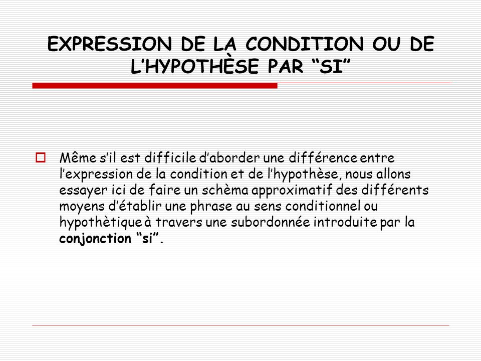 EXPRESSION DE LA CONDITION OU DE L'HYPOTHÈSE PAR SI